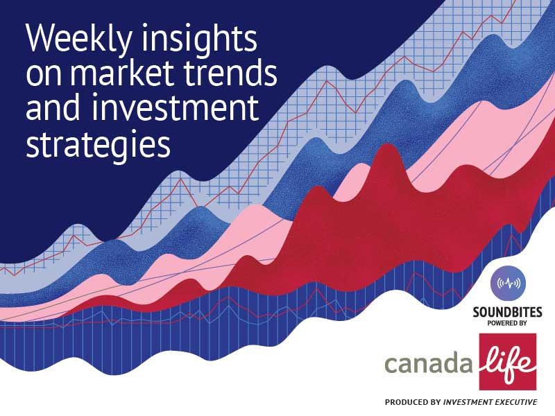 Soundbites, powered by Canada Life: Weekly insights on market trends and investment strategies